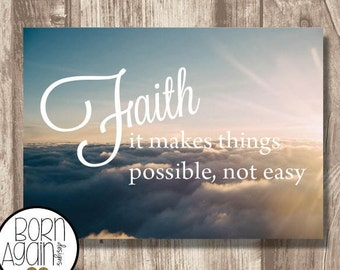 Printable Faith it makes things possible, not easy