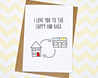 Funny Valentines Day Card - Anniversary Card - I Love You To The Chippy And Back