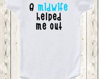 A midwife helped me out ONESIE ® brand bodysuit or shirt new baby midwife gift midwifery onesie, natural birth advocacy newborn baby shower