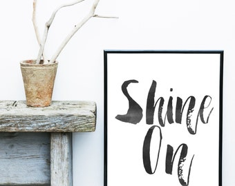 Shine On, Instant Download Printable Art, Typography Quote, Scandinavian Print, Wall Decor, Inspirational Poster, Wisdom Quote