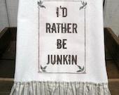 I'd rather be Junkin Shabby Prairie Farmhouse cotton Kitchen dish towel Tattered ruffles ECS RDT