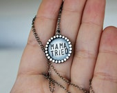 Mama tried necklace - sterling silver - southern charm - layering necklace - hand stamped