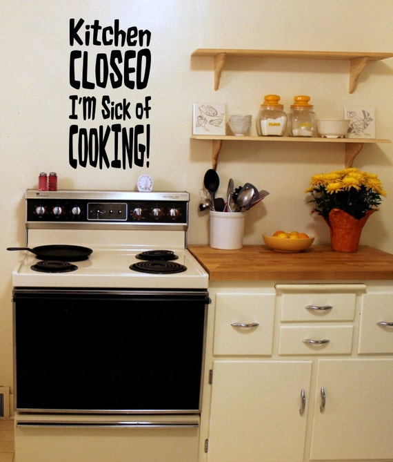 Kitchen CLOSED Im Sick Of COOKING Vinyl Home Decor Wall Decal