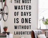 The most wasted of days is one without laughter, Large Inspirational Quote Typography Laughter Quote Wall Decal Letters WAL-2313