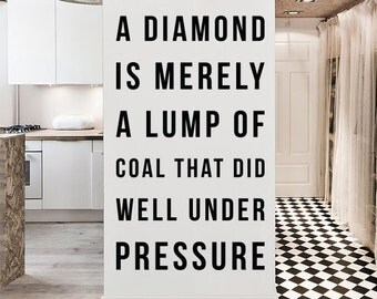 A diamond is merely a lump of coal that did well under pressure Wall Quote, Large Inspirational Quote Typography Wall Decal WAL-2319
