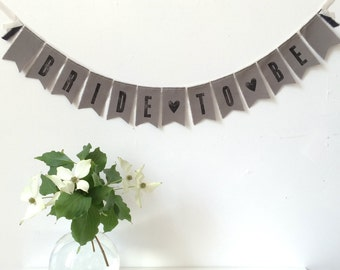 BRIDE TO BE Wedding Shower Fabric Banner / Sign - Gray - Eco-friendly