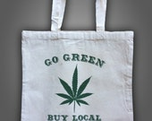 Tote Bag,  Funny Tote, 420, Pot, Go Green, Stoner, Buy Local,  Gag Gift