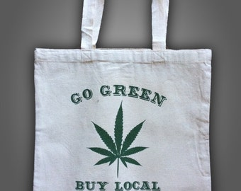 Tote Bag,  Funny Tote, 420, Pot, Go Green, Stoner, Buy Local,  Gag Gift