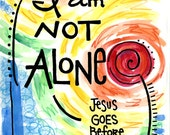 I am Not Alone Jesus Goes Before Me Illustrated Watercolor Prints