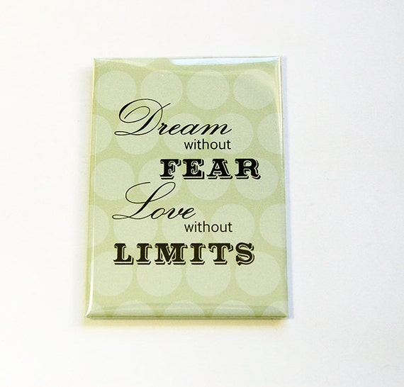 Dream Without Fear Love Without Limits: Dream Without Fear Magnet Fridge Magnet Love Without