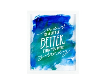 Positive Thinking Art Print - 8x10 Art Print - Today Be A Little Better Than You Were Yesterday