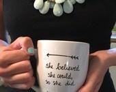 she believed she could, so she did mug, inspiring gift,  inspirational mug, funny coffee mug, special mug, statement mug, handwritten mug,