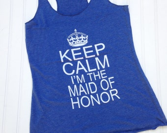 CLEARANCE SALE, Keep Calm I'm the Maid of Honor Tank, Bridal Party Shirts, Bridesmaid Tank Tops, Bridesmaid Gifts, MOH Gift, Wedding
