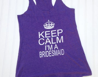 CLEARANCE SALE, Keep Calm I'm a Bridesmaid Tank, Bridal Party Shirts, Bridesmaid Tank Tops, Bridesmaid Gifts, MOH Gift, Wedding, Bachelorett