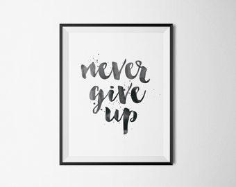 Printable poster, Instant download, Motivation quote, Never give up,Calligraphy poster, Black and white, Printable art, Inspirational poster