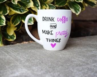 Coffee Lovers Mug // Cute Coffee Mug // Crafters Mug // Gift for her // Girly Coffee Mug
