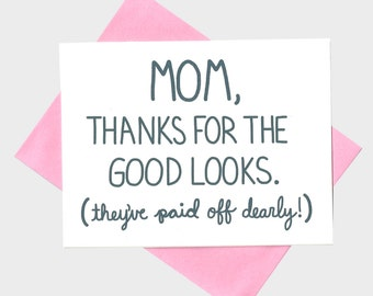 Funny Mom Birthday Card - Mom Thanks For The Good Looks - Mother Birthday Card - Mom Card - Card For Mom - Funny Mom Card