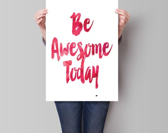 Motivational Print, Be Awesome Today,Art Print, Wall Decor, Inspirational Poster, Art Print, Watercolor Print, Inspirational Quote