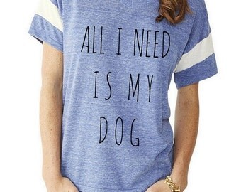 All I Need is my DOG Slouchy Gym Tee