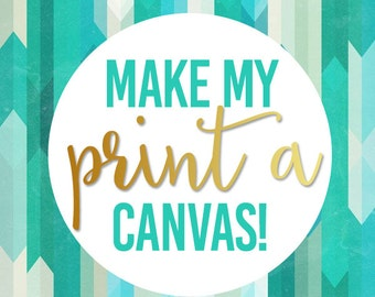 Make My Print A Canvas!
