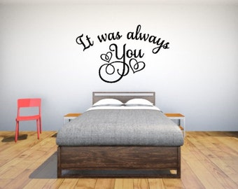 It Was Always You - Vinyl Wall Decal - Quote - Vinyl Wall Art - Wall Decor - Vinyl Lettering