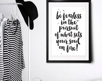 Be Fearless     inspirational print, typography print, monochrome art, dorm art,sets your soul on fire, minimalist art, be fearless and free