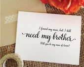 Card for brother - man of honor - i found my man but I still need my brother card wedding card