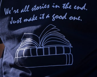 Doctor Who Inspired T Shirt ~ We Are All Stories In The End ~ Doctor Who Regeneration Inspired Tee Shirt
