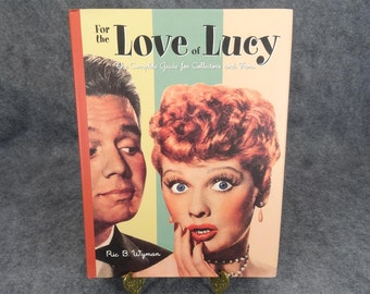 For the Love Of Lucy The Complete Guide For Collectors And Fans By Ric B. Wyman