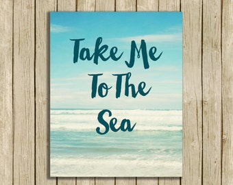 sea quote wall art bathroom decor ocean print instant download digital Take Me To The Sea beach art typography print home decor printable