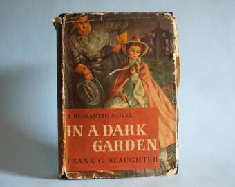 In A Dark Garden by Frank G. Slaughter 1946 Vintage Book