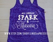 All I Need is Spark and Mascara; Burnout Tank; Racerback Tank;  Workout Tank; Spark; Advocare; Advocare Shirt; Advocare Tank