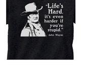 Cowboy Western Life's Hard Stupid John Wayne T-Shirt Tee Black