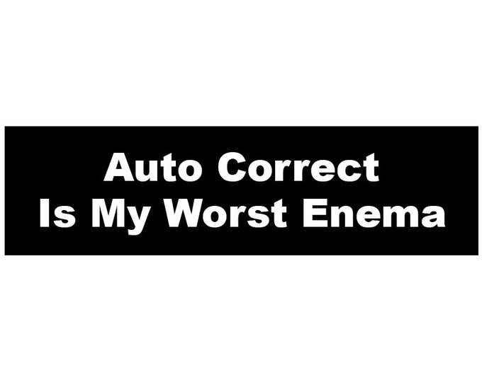 Auto Correct is My Worst Enema Decal Vinyl or Magnet Bumper Sticker or bumper magnet