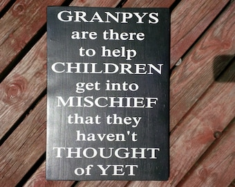 Grandpas are there to help children get into mischief that they haven't thought of yet, papa, grandpa, granpy, father's day, wood sign