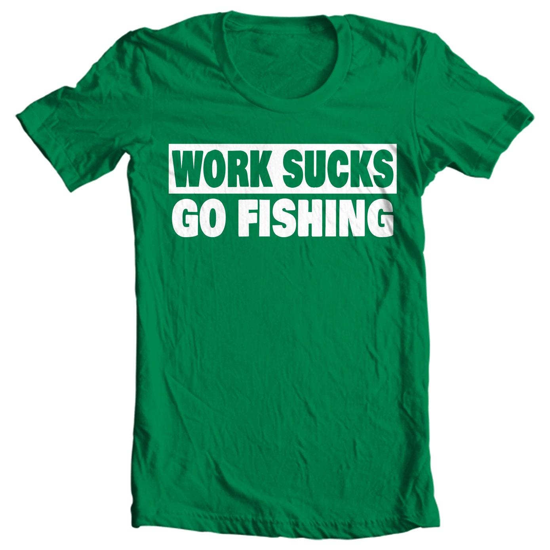 Work Sucks Go Fishing - Fishing T-shirt