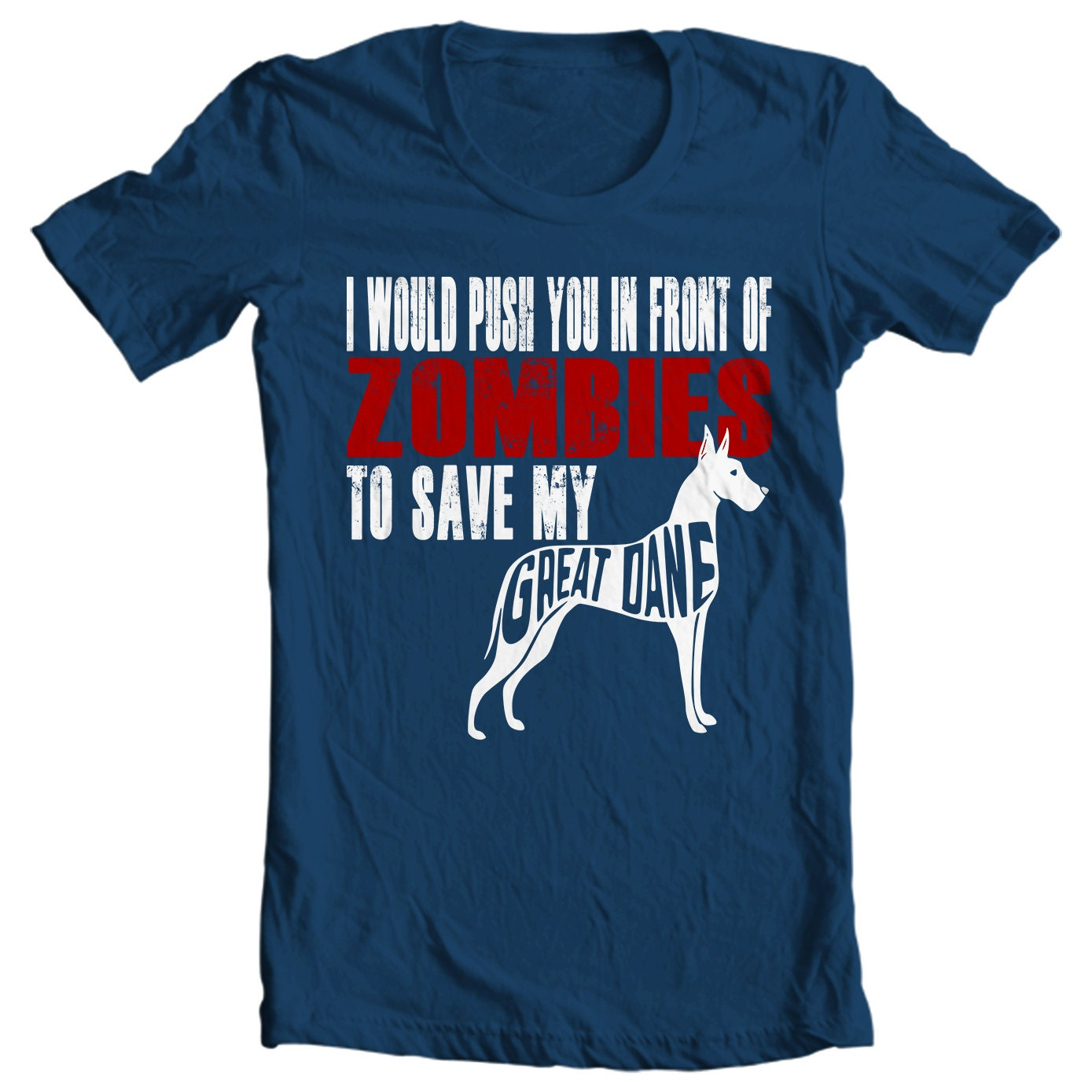 Great Dane T-shirt - I Would Push You In Front Of Zombies To Save My Great Dane - My Dog Great Dane T-shirt
