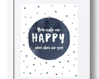 You Make Me HAPPY When Skies Are Grey (Navy) - Digital Print *INSTANT DOWNLOAD*