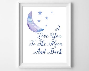 I love you to the moon and back, Printable art, Nursery art, 8x10 Print, Quote art print