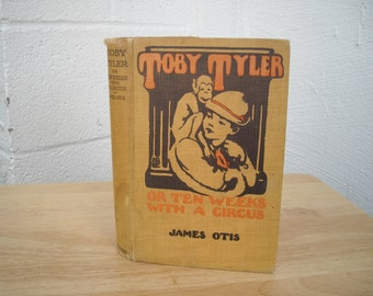 Toby Tyler Ten Weeks with a Circus by James Otis