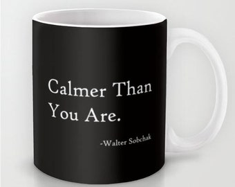 Calmer Than You Are - 11 oz or 15 oz Ceramic Mug