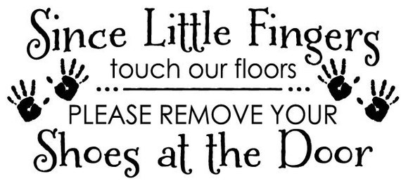 Since Little Fingers Touch Our Floors Please Remove By