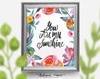You Are My Sunshine Art Print, Printable Art Wall Decor, 8x10 INSTANT DOWNLOAD flowers, blessed print handwritten calligraphy print out
