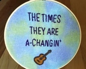 The Times They Are A-Changin' Embroidery Hoop