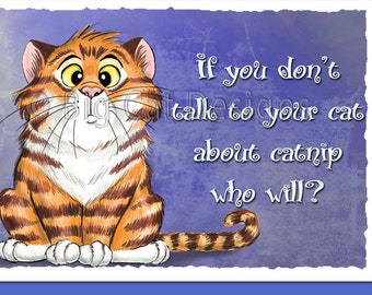 CAT CARD. If You Dont Talk to your Cat About Catnip... Who Will?. 5x7 Framable Card.