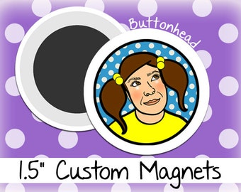 10 Custom Made Magnets 1.5 Inch Size Round (Medium)