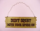 Wooden Sign DONT SQUAT WITH Your Spurs On - Cowboy Cowgirl Country Western Decor Gift Cute Funny Humorous