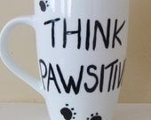 Think Pawsitive Tall  Mug/Cup Hand Painted