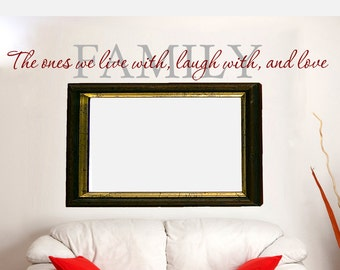 Family Wall Decal Family; The ones we Live with, Laugh with, and Love Wall Sticker Sign Vinyl Lettering