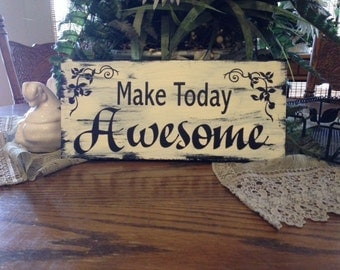 Wood shabbie vintage sign Make today Awesome  sign chalk paint